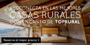 Desconecta en las mejores casas rurales con encanto de Toprural